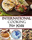 International Cooking for Kids: Multicultural Recipes to Make with your Family from Around the World (Cooking with Kids Series)
