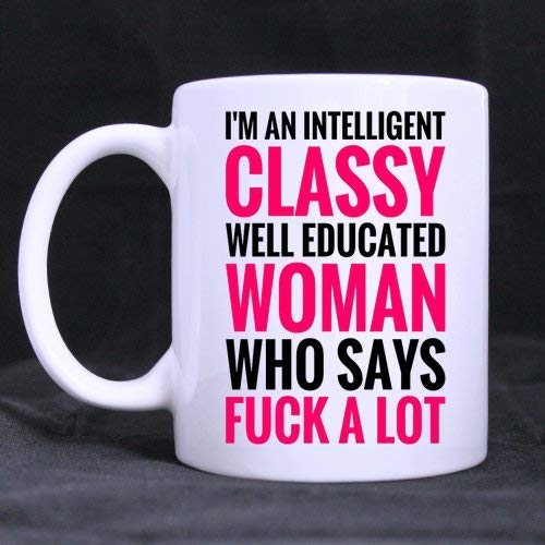 Pretty Specially-made I'm an intelligent classy well educated woman who says'fuck' a lot Ceramic White Mug