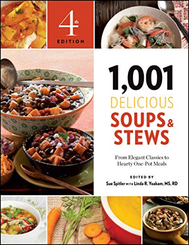 1,001 Delicious Soups & Stews: From Elegant Classics to Hearty One-Pot Meals (1,001 Best Recipes)