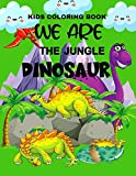 Kids Coloring Book We Are The Jungle Dinosaur: Dinosaur coloring book for kids great gift for boys and girls.Jungle adventures coloring book and magical jungle coloring pages