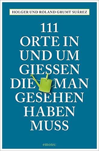 Preisvergleich Produktbild 111 Orte in und um Gießen,  die man gesehen haben muss: Reiseführer