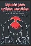Japonés para artistas marciales: Transcripción y explicación de las técnicas de las artes...