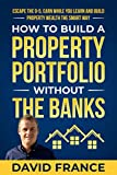 How to Build a Property Portfolio Without the Banks: Escape the 9-5, Earn While You Learn and Build Property Wealth the Smart Way