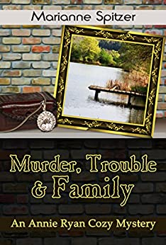 Murder, Trouble & Family: An Annie Ryan Cozy Mystery (Annie Ryan Cozy Mysteries Book 2) by [Marianne Spitzer]