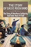 The Story Of Oasis Rock Band: The Story Of Northern Solidarity And Indie-Rock 'N' Roll: Oasis (English Edition)