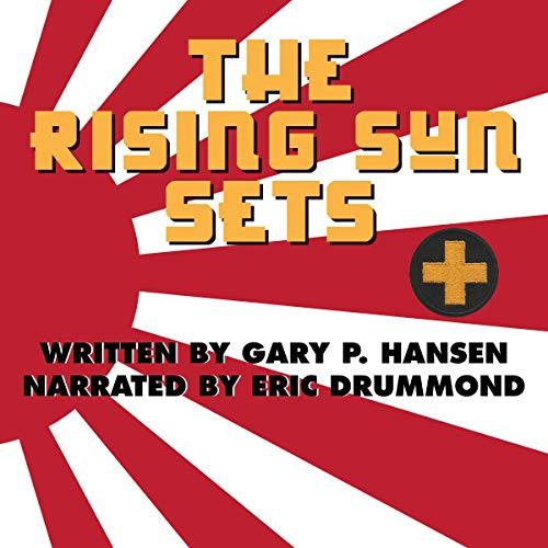 The Rising Sun Sets Audiobook By Gary P. Hansen cover art