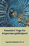 Kundalini Yoga für Abgrenzungsfähigkeit: Basistext Nr. 32 (Yoga Infos Basistexte) (German Edition)