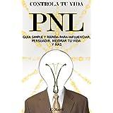 Reprograma tu cerebro con PNL: Guía simple y rápida para influenciar, persuadir, mejorar tu vida y más  (PNL - Reprograma tu cerebro nº 3) (Spanish Edition)