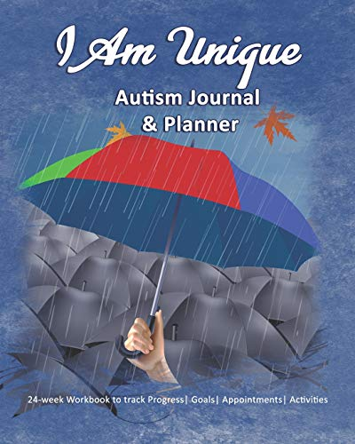 I Am Unique: Autism Journal & Planner: 24-week Workbook to track Progress| Goals| Appointments| Acti