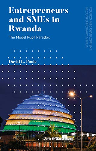 Entrepreneurs and SMEs in Rwanda: The Model Pupil Paradox (Politics and Development in Contemporary Africa) (English Edition)