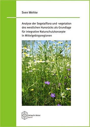 Analyse der Segetalflora und -vegetation des westlichen Hunsrücks als Grundlage für integrative Naturschutzkonzepte in Mittelgebirgsregionen (Schriftenreihe Agrarwissenschaft)