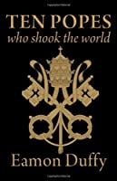 Ten Popes Who Shook the World by Eamon Duffy(2011-11-29)