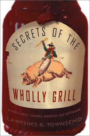 Secrets of the Wholly Grill: A Novel About Cravings, Barbecue, and Software