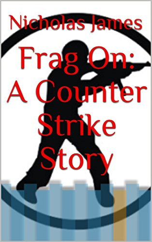 Frag On: A Counter Strike Story (English Edition)
