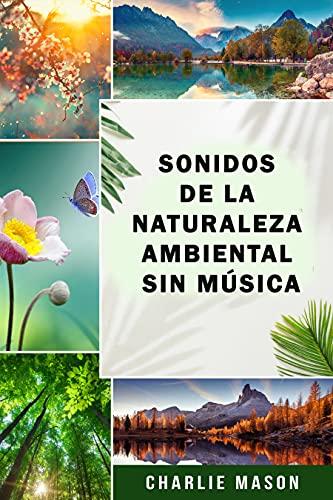 Sonidos de la naturaleza ambiental sin música (Spanish Edition)