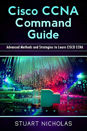 CISCO CCNA COMMAND GUIDE: Advanced Methods and Strategies to Learn CISCO CCNA (English Edition)