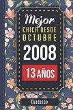 Mejor chica desde octubre 2008 - 13 años: Cuaderno para regalo de cumpleaños | Diario de Aniversario Cuaderno 13 años | libro de notas para chica ... chica nació en 2008 | regalo original 2021