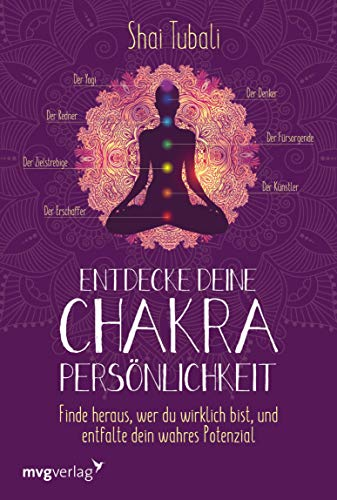 Entdecke deine Chakra-Persönlichkeit: Finde heraus, wer du wirklich bist und entfalte dein wahres Potenzial