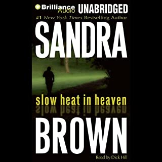 Slow Heat in Heaven                   By:                                                                                                                                 Sandra Brown                               Narrated by:                                                                                                                                 Dick Hill                      Length: 15 hrs and 39 mins     1,154 ratings     Overall 4.1