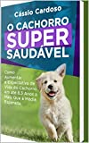 O Cachorro Super Saudável