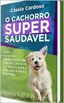 O Cachorro Super Saudável por [Cássio Cardoso]