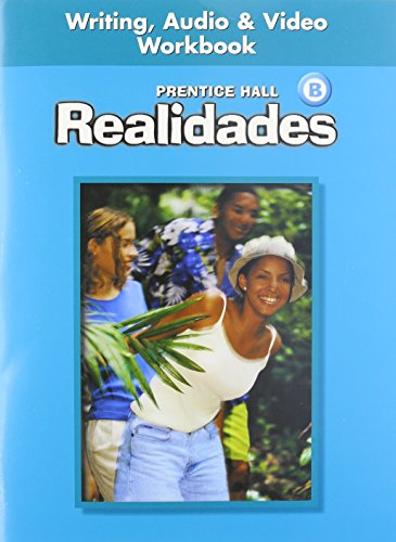 PRENTICE HALL SPANISH REALIDADES WRITING, AUDIO, AND VIDEO WORKBOOK LEVEL B FIRST EDITION 2004C