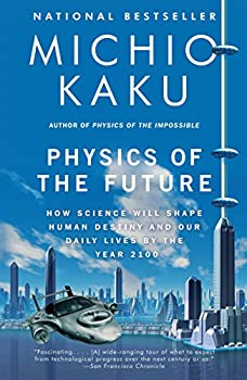 Physics of the Future  How Science Will Shape Human Destiny and Our Daily Lives by the Year 2100