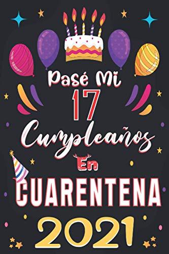 Pasé mi 17 Cumpleaños En Cuarentena 2021: regalos de cumpleaños confinamiento 17 años para niña y niño, memorable cuaderano de notas, Regali 17 anni, ... para recordar, idea de regalo perfecta.