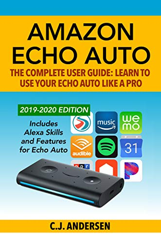 Amazon Echo Auto - The Complete User Guide - Learn to Use Your Echo Auto Like A Pro: Alexa Skills and Features for Echo Auto (Echo Auto Setup and Tips Book 1) (English Edition)