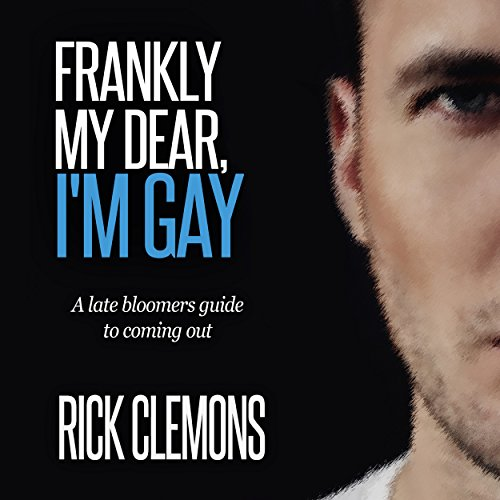 Frankly My Dear I'm Gay: A Late Bloomers Guide to Coming Out audiobook cover art