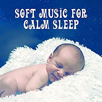 Soft Music for Calm Sleep – Music for Baby, Deep Sleep, Quiet Dreams, Soothing Melodies to Bed, Mozart