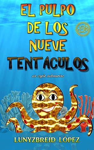El Pulpo de los Nueve Tentáculos: un espía submarino eBook: Lopez ...