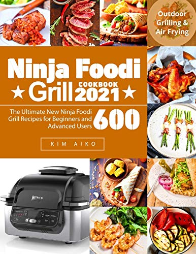 Ninja Foodi Grill Cookbook 2021: The Ultimate New Ninja Foodi Grill Recipes for Beginners and Advanced Users 600   Outdoor Grilling & Air Frying