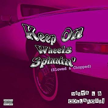 Keep on Wheels Spinnin' (Slowed & Chopped)