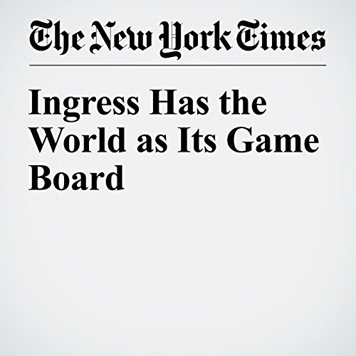Ingress Has the World as Its Game Board audiobook cover art