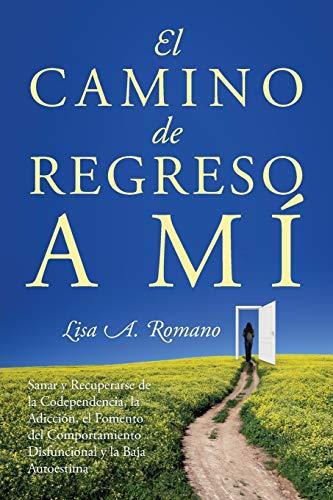 El Camino de Regreso a Mí: Sanar y Recuperarse de la Codependencia, la...
