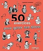 50 exercices pour gérer son stress de Laurence Levasseur