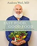 Fast Food, Good Food: More Than 150 Quick and Easy Ways to Put Healthy,...