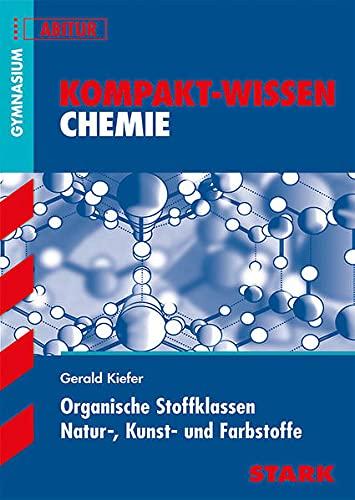 STARK Kompakt-Wissen Gymnasium - Chemie - Organische Stoffklassen, Natur-, Kunst- und Farbstoffe (STARK-Verlag - Wissen-KOMPAKT)