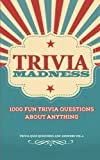Trivia Madness Volume 4: 1000 Fun Trivia Questions (Trivia Quiz Questions and Answers)