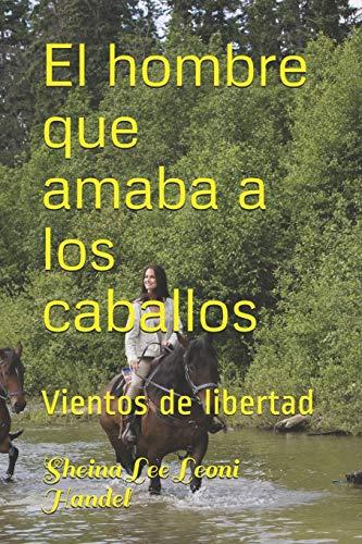 El hombre que amaba a los caballos: Vientos de libertad