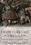 Troublesome Things: A History of Fairies and Fairy Tales (Allen Lane History S.)