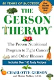 The Gerson Therapy: The Proven Nutritional Program to Fight Cancer and Other Illnesses, Cover may vary