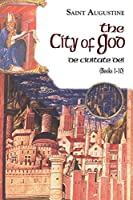 The City of God: Books 1-10 (The Works of Saint Augustine)