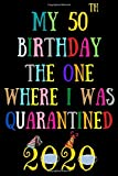 My 50th birthday the one where I was quarantined: Happy 50th Birthday 50 Years Old Gift for man men woman women, quarantine birthday notebook, funny ... Idea, Funny Card Alternative, 6*9 120 pages
