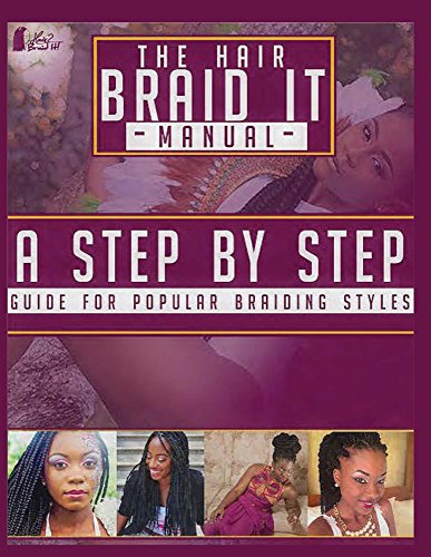 The Hair Braid It Manual: A Step By Step Guide for Popular Braiding Hairstyles