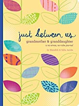 Just Between Us: Grandmother & Granddaughter A No-Stress, No-Rules Journal (Grandmother Gifts, Gifts for Granddaughters, Grandparent Books, Girls Writing Journal)
