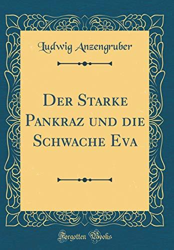 Der Starke Pankraz und die Schwache Eva (Classic Reprint)