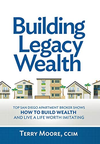 Building Legacy Wealth: Top San Diego Apartment Broker Shows How to Build Wealth Through Low-Risk Investment Property and Live a Life Worth Imitating