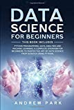 Data Science for Beginners: This Book Includes: Python Programming, Data Analysis and Machine Learning. A Complete Overview for Beginners to Master The Art of Data Science From Scratch Using Python.